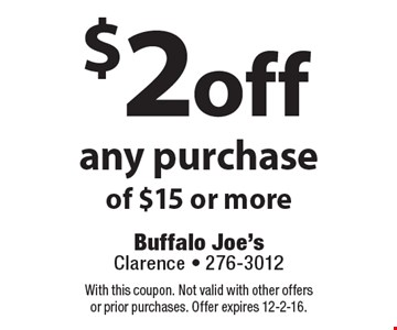 $2 off any purchase of $15 or more. With this coupon. Not valid with other offers or prior purchases. Offer expires 12-2-16.