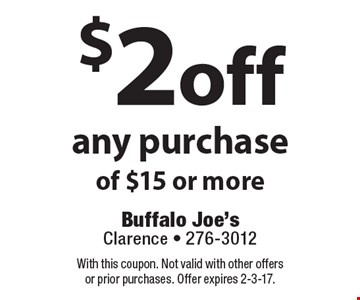 $2 off any purchase of $15 or more. With this coupon. Not valid with other offers or prior purchases. Offer expires 2-3-17.