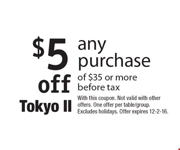 $5 off any purchase of $35 or more before tax. With this coupon. Not valid with other offers. One offer per table/group. Excludes holidays. Offer expires 12-2-16.