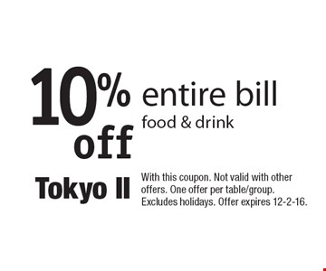 10% off entire bill food & drink. With this coupon. Not valid with other offers. One offer per table/group. Excludes holidays. Offer expires 12-2-16.