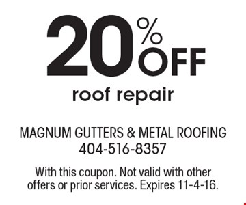 20% off roof repair. With this coupon. Not valid with other offers or prior services. Expires 11-4-16.