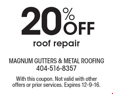 20% OFF roof repair. With this coupon. Not valid with other offers or prior services. Expires 12-9-16.