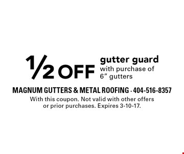 1/2 Off gutter guard with purchase of 6