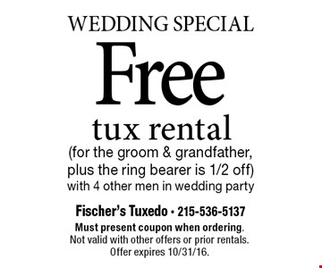 Wedding Special-Free tux rental (for the groom & grandfather, plus the ring bearer is 1/2 off) with 4 other men in wedding party. Must present coupon when ordering. Not valid with other offers or prior rentals. Offer expires 10/31/16.