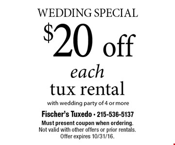 Wedding Special $20 off each tux rental with wedding party of 4 or more. Must present coupon when ordering. Not valid with other offers or prior rentals. Offer expires 10/31/16.