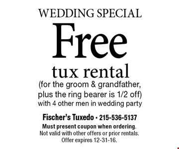 Wedding Special. Free tux rental (for the groom & grandfather, plus the ring bearer is 1/2 off) with 4 other men in wedding party. Must present coupon when ordering. Not valid with other offers or prior rentals. Offer expires 12-31-16.