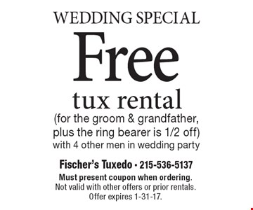 Wedding Special. Free tux rental (for the groom & grandfather, plus the ring bearer is 1/2 off) with 4 other men in wedding party. Must present coupon when ordering. Not valid with other offers or prior rentals. Offer expires 1-31-17.