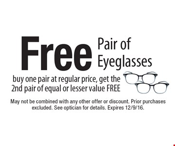 Free Pair of Eyeglasses. Buy one pair at regular price, get the 2nd pair of equal or lesser value FREE. May not be combined with any other offer or discount. Prior purchases excluded. See optician for details. Expires 12/9/16.