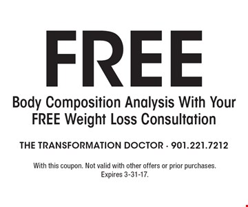 Free Body Composition Analysis With Your Free Weight Loss Consultation. With this coupon. Not valid with other offers or prior purchases. Expires 3-31-17.