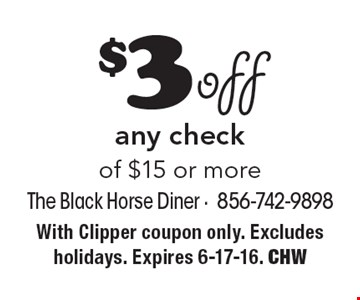 $3 off any check of $15 or more. With Clipper coupon only. Excludes holidays. Expires 6-17-16. CHW