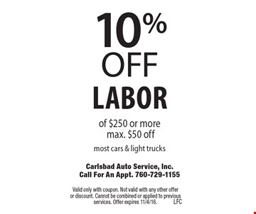 10% OFF labor of $250 or more. Max. $50 off most cars & light trucks. Valid only with coupon. Not valid with any other offer or discount. Cannot be combined or applied to previous services. Offer expires 11/4/16.