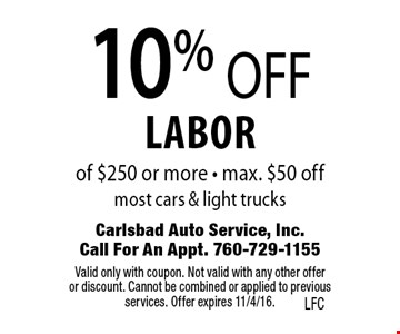 10% OFF labor of $250 or more. Max. $50 off. Most cars & light trucks. Valid only with coupon. Not valid with any other offer or discount. Cannot be combined or applied to previous services. Offer expires 11/4/16.
