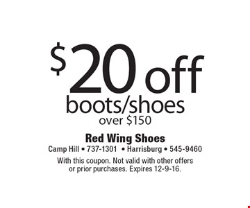 $20 off boots/shoes over $150. With this coupon. Not valid with other offersor prior purchases. Expires 12-9-16.