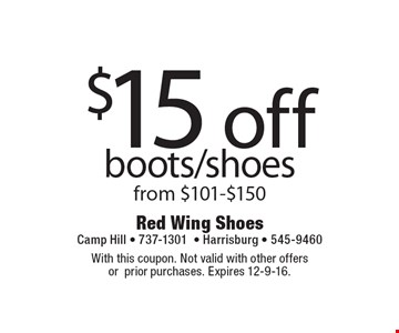 $15 off boots/shoes from $101-$150. With this coupon. Not valid with other offersorprior purchases. Expires 12-9-16.
