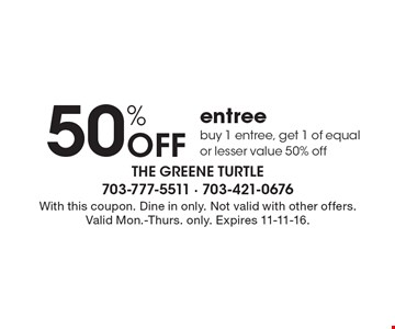 50% OFF entree. Buy 1 entree, get 1 of equal or lesser value 50% off. With this coupon. Dine in only. Not valid with other offers. Valid Mon.-Thurs. only. Expires 11-11-16.
