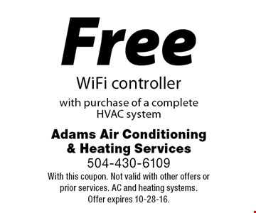 Free WiFi controller with purchase of a complete HVAC system. With this coupon. Not valid with other offers or prior services. AC and heating systems. Offer expires 10-28-16.