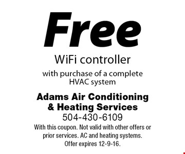 Free WiFi controller with purchase of a complete HVAC system. With this coupon. Not valid with other offers or prior services. AC and heating systems. Offer expires 12-9-16.