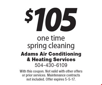 $105 one time spring cleaning. With this coupon. Not valid with other offers or prior services. Maintenance contracts not included. Offer expires 5-5-17.