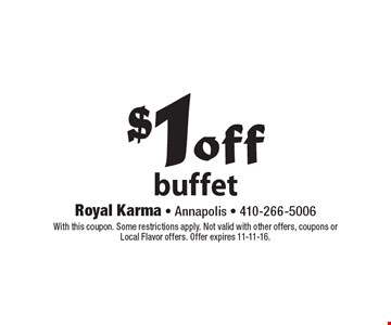 $1 off buffet. With this coupon. Some restrictions apply. Not valid with other offers, coupons or Local Flavor offers. Offer expires 11-11-16.