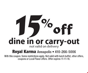 15% off dine in or carry-out. Not valid on delivery. With this coupon. Some restrictions apply. Not valid with lunch buffet, other offers, coupons or Local Flavor offers. Offer expires 11-11-16.