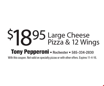 $18.95 Large Cheese Pizza & 12 Wings. With this coupon. Not valid on specialty pizzas or with other offers. Expires 11-4-16.