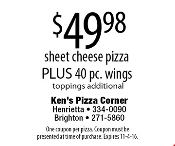 $49.98 sheet cheese pizza PLUS 40 pc. wings toppings additional. One coupon per pizza. Coupon must be presented at time of purchase. Expires 11-4-16.