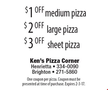 $1 off medium pizza OR $2 off large pizza OR $3 off sheet pizza. One coupon per pizza. Coupon must be presented at time of purchase. Expires 2-3-17.