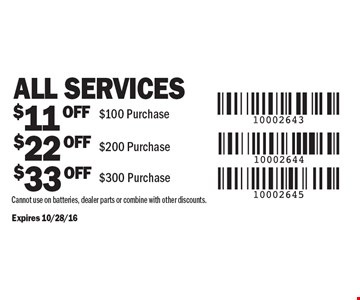 $11 Off $100 Purchase. $22 Off $200 Purchase. $33 Off $300 Purchase. All Services. Cannot use on batteries, dealer parts or combine with other discounts. Expires 10/28/16