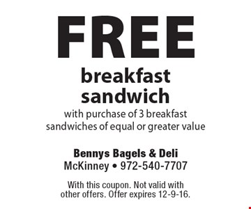 Free breakfast sandwich with purchase of 3 breakfast sandwiches of equal or greater value. With this coupon. Not valid with other offers. Offer expires 12-9-16.