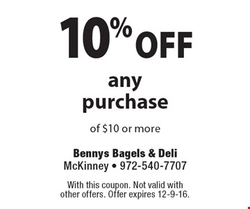 10% OFF any purchase of $10 or more. With this coupon. Not valid with other offers. Offer expires 12-9-16.