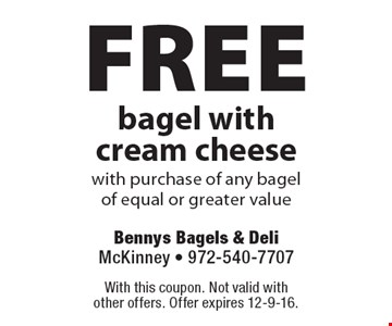 Free bagel with cream cheese with purchase of any bagel of equal or greater value. With this coupon. Not valid with other offers. Offer expires 12-9-16.