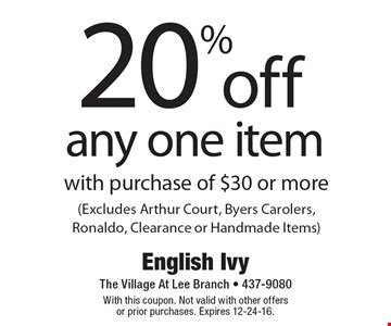 20% off any one item with purchase of $30 or more (Excludes Arthur Court, Byers Carolers, Ronaldo, Clearance or Handmade Items). With this coupon. Not valid with other offers or prior purchases. Expires 12-24-16.