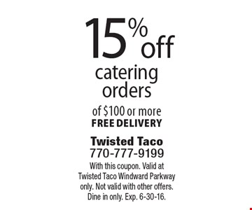 15% off catering orders of $100 or more FREE DELIVERY. With this coupon. Valid at Twisted Taco Windward Parkway only. Not valid with other offers. Dine in only. Exp. 6-30-16.