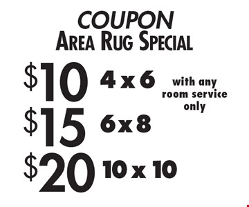 COUPON Area Rug Special. $20 10 x 10 with any room service only. $15 6 x 8 with any room service only. $10 4 x 6 with any room service only. 12-2-16.