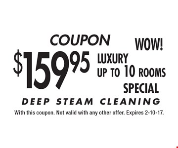 $159.95 luxury up to 10 rooms special. With this coupon. Not valid with any other offer. Expires 2-10-17.
