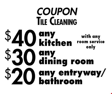Tile Cleaning $20 any entryway/bathroom with any room service only. $30 any dining room with any room service only. $40 any kitchen with any room service only.