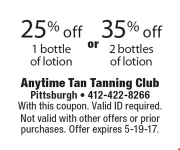 25% off 1 bottle of lotion or 35% off 2 bottles of lotion. With this coupon. Valid ID required. Not valid with other offers or prior purchases. Offer expires 5-19-17.