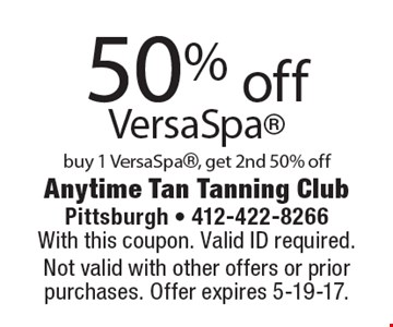 50% off VersaSpa buy 1 VersaSpa, get 2nd 50% off. With this coupon. Valid ID required. Not valid with other offers or prior purchases. Offer expires 5-19-17.