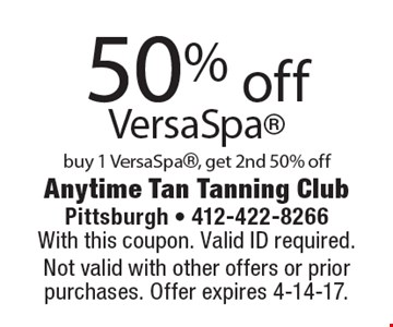 50% off 2 VersaSpa buy 1 VersaSpa, get 2 VersaSpa 50% off. With this coupon. Valid ID required. Not valid with other offers or prior purchases. Offer expires 4-14-17.