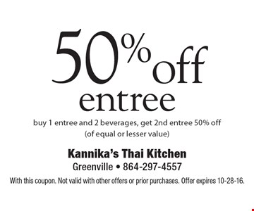 50% off entree buy 1 entree and 2 beverages, get 2nd entree 50% off (of equal or lesser value). With this coupon. Not valid with other offers or prior purchases. Offer expires 10-28-16.