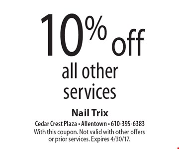 10% off all other services. With this coupon. Not valid with other offers or prior services. Expires 4/30/17.