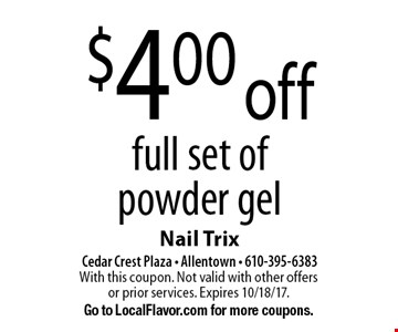 $4.00 off full set of powder gel. With this coupon. Not valid with other offers or prior services. Expires 10/18/17. Go to LocalFlavor.com for more coupons.
