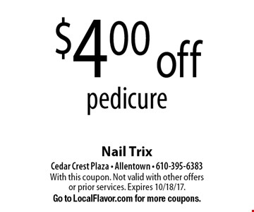 $4.00 off pedicure. With this coupon. Not valid with other offers or prior services. Expires 10/18/17. Go to LocalFlavor.com for more coupons.