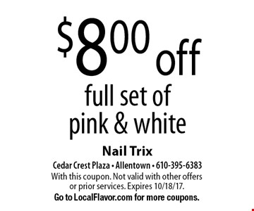 $8.00 off full set of pink & white. With this coupon. Not valid with other offers or prior services. Expires 10/18/17. Go to LocalFlavor.com for more coupons.