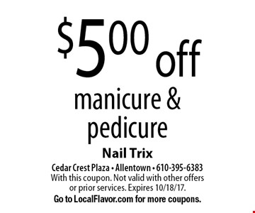 $5.00 off manicure & pedicure. With this coupon. Not valid with other offers or prior services. Expires 10/18/17. Go to LocalFlavor.com for more coupons.
