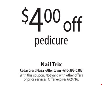 $4 off pedicure. With this coupon. Not valid with other offers or prior services. Offer expires 6/24/16.