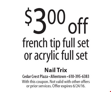$3 off french tip full set or acrylic full set. With this coupon. Not valid with other offers or prior services. Offer expires 6/24/16.