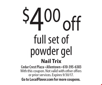 $4.00 off full set of powder gel. With this coupon. Not valid with other offers or prior services. Expires 9/30/17.Go to LocalFlavor.com for more coupons.