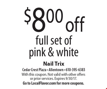 $8.00 off full set of pink & white. With this coupon. Not valid with other offers or prior services. Expires 9/30/17.Go to LocalFlavor.com for more coupons.