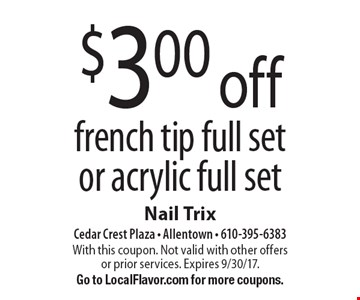 $3.00 off french tip full set or acrylic full set. With this coupon. Not valid with other offers or prior services. Expires 9/30/17.Go to LocalFlavor.com for more coupons.